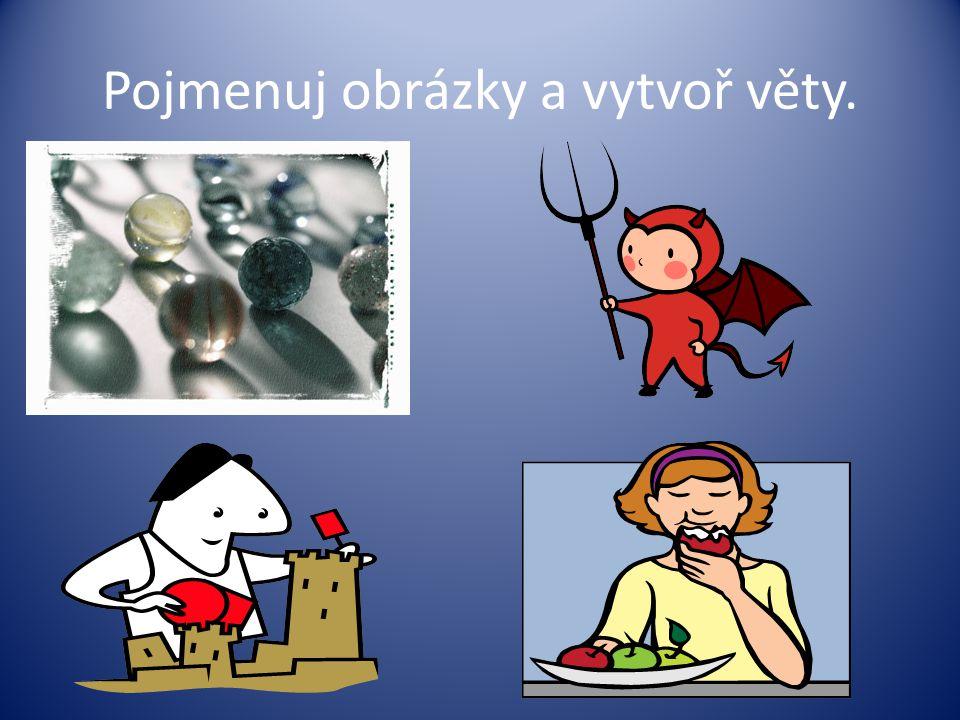 Pojmenuj obrázky a vytvoř věty.