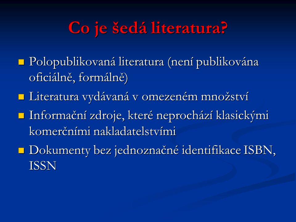Co je šedá literatura? Polopublikovaná literatura (není publikována oficiálně, formálně) Polopublikovaná literatura (není publikována oficiálně, formá