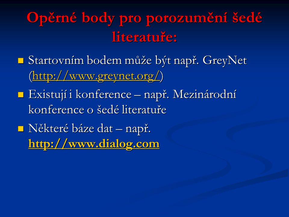 Opěrné body pro porozumění šedé literatuře: Startovním bodem může být např. GreyNet (http://www.greynet.org/) Startovním bodem může být např. GreyNet