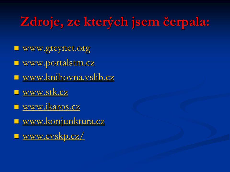Zdroje, ze kterých jsem čerpala: www.greynet.org www.greynet.org www.portalstm.cz www.portalstm.cz www.knihovna.vslib.cz www.knihovna.vslib.cz www.kni