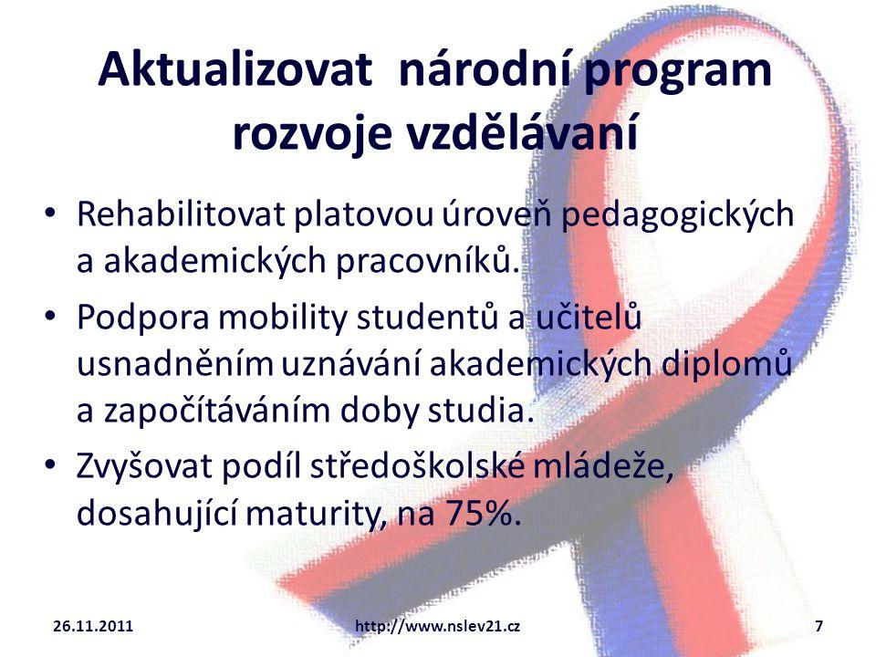 Aktualizovat národní program rozvoje vzdělávaní Rehabilitovat platovou úroveň pedagogických a akademických pracovníků.