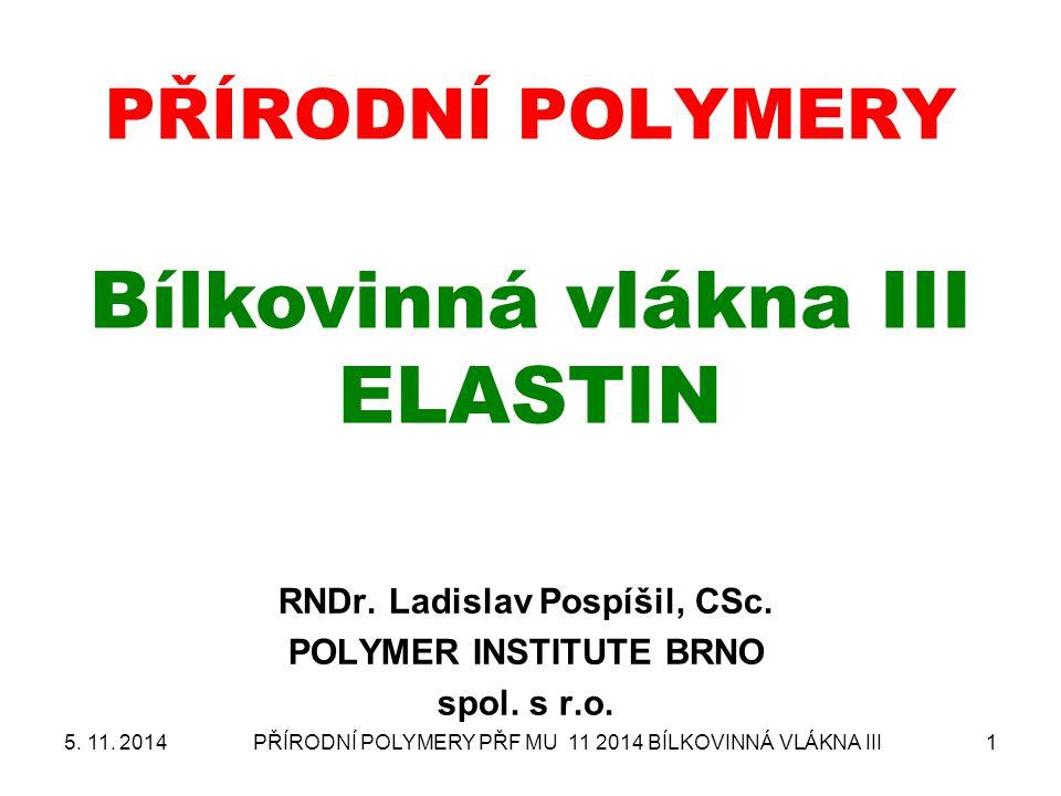 PŘÍRODNÍ POLYMERY PŘF MU 11 2014 BÍLKOVINNÁ VLÁKNA III1 PŘÍRODNÍ POLYMERY Bílkovinná vlákna III ELASTIN RNDr.