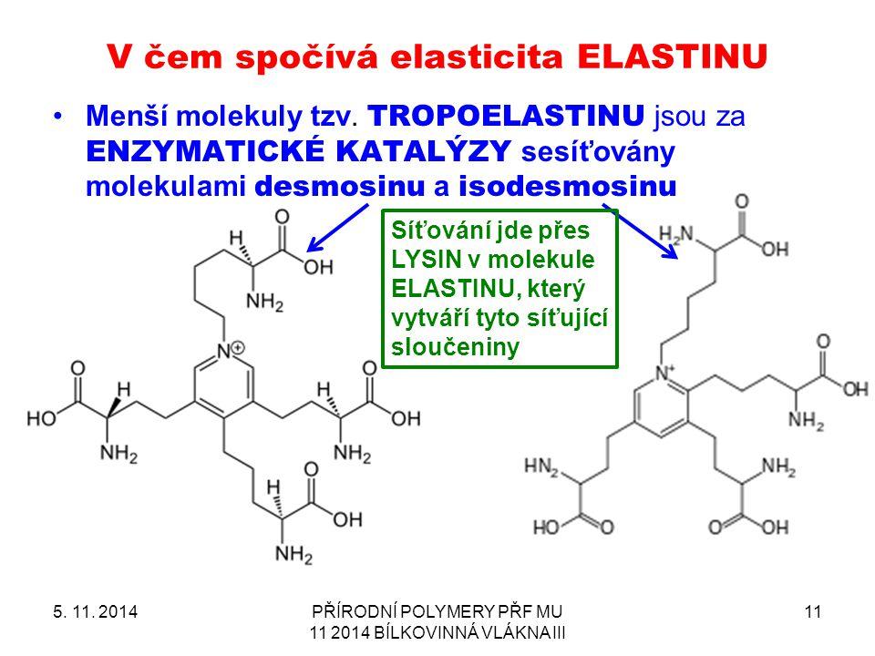 V čem spočívá elasticita ELASTINU Menší molekuly tzv. TROPOELASTINU jsou za ENZYMATICKÉ KATALÝZY sesíťovány molekulami desmosinu a isodesmosinu 5. 11.