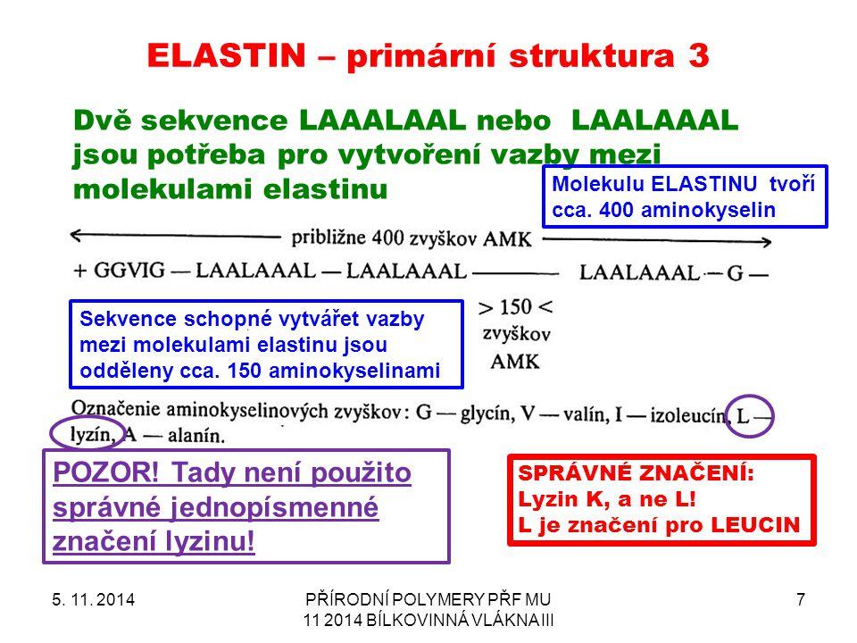 ELASTIN – primární struktura 3 5. 11. 2014PŘÍRODNÍ POLYMERY PŘF MU 11 2014 BÍLKOVINNÁ VLÁKNA III 7 Dvě sekvence LAAALAAL nebo LAALAAAL jsou potřeba pr