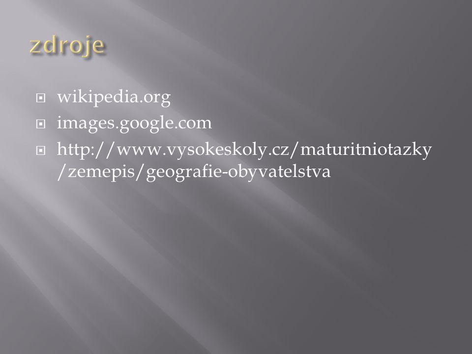  wikipedia.org  images.google.com  http://www.vysokeskoly.cz/maturitniotazky /zemepis/geografie-obyvatelstva