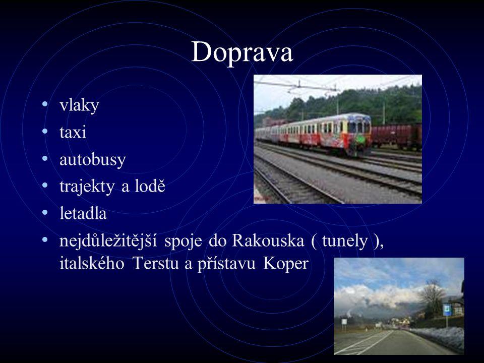 Doprava vlaky taxi autobusy trajekty a lodě letadla nejdůležitější spoje do Rakouska ( tunely ), italského Terstu a přístavu Koper