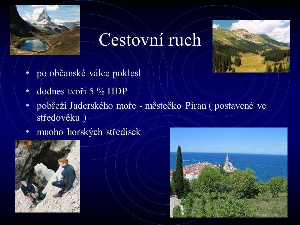 Cestovní ruch po občanské válce poklesl dodnes tvoří 5 % HDP pobřeží Jaderského moře - městečko Piran ( postavené ve středověku ) mnoho horských střed