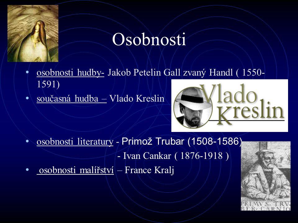 Osobnosti osobnosti hudby- Jakob Petelin Gall zvaný Handl ( 1550- 1591) současná hudba – Vlado Kreslin osobnosti literatury - Primož Trubar (1508-1586