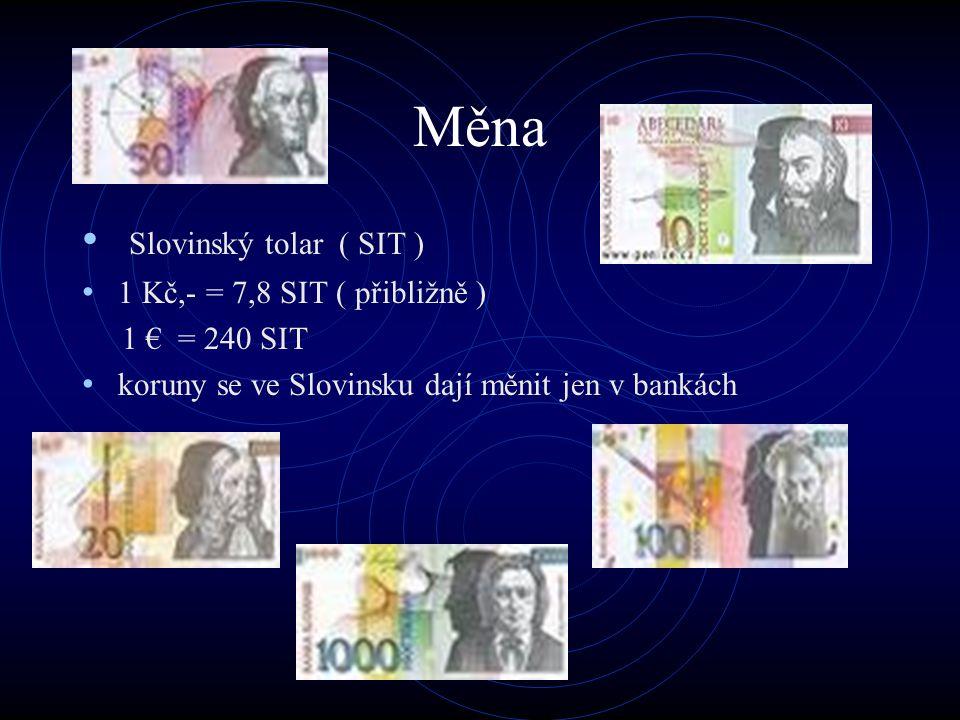 Měna Slovinský tolar ( SIT ) 1 Kč,- = 7,8 SIT ( přibližně ) 1 € = 240 SIT koruny se ve Slovinsku dají měnit jen v bankách