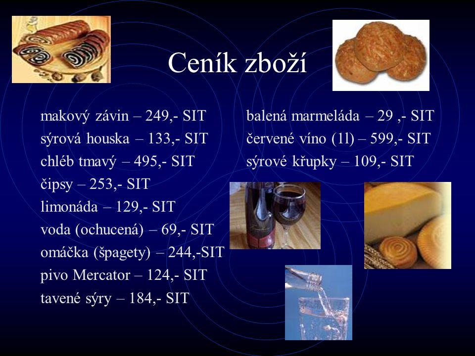 Ceník zboží makový závin – 249,- SIT sýrová houska – 133,- SIT chléb tmavý – 495,- SIT čipsy – 253,- SIT limonáda – 129,- SIT voda (ochucená) – 69,- S