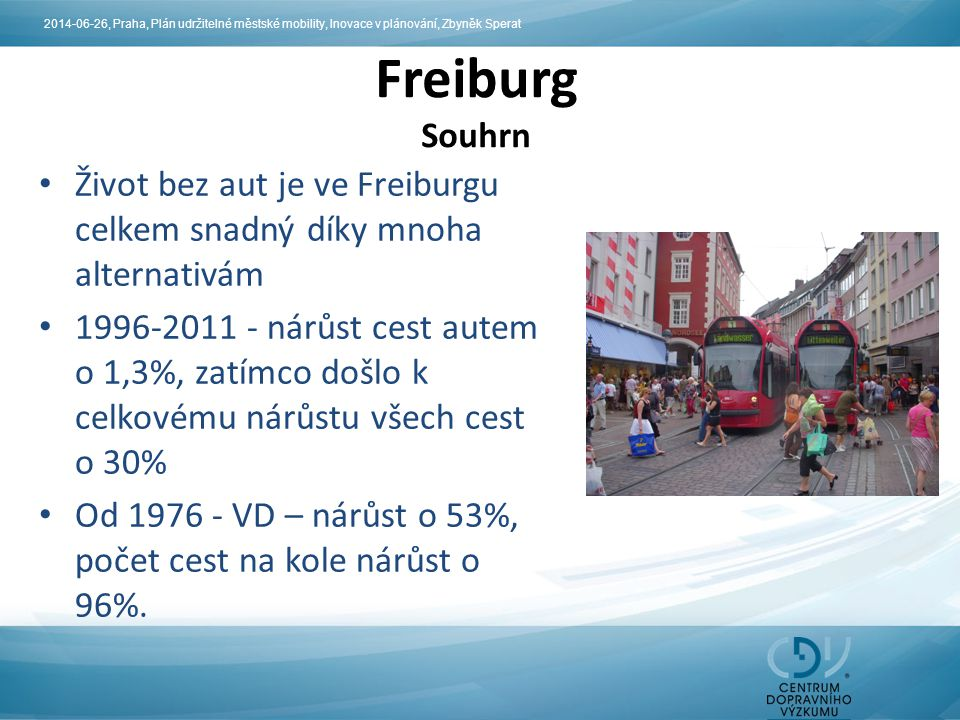 Život bez aut je ve Freiburgu celkem snadný díky mnoha alternativám 1996-2011 - nárůst cest autem o 1,3%, zatímco došlo k celkovému nárůstu všech cest o 30% Od 1976 - VD – nárůst o 53%, počet cest na kole nárůst o 96%.