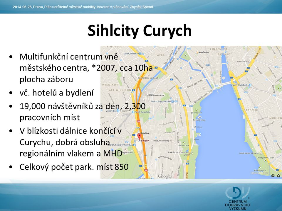 Sihlcity Curych Multifunkční centrum vně městského centra, *2007, cca 10ha plocha záboru vč. hotelů a bydlení 19,000 návštěvníků za den, 2,300 pracovn