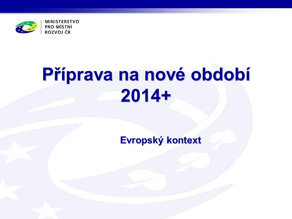 Příprava na nové období 2014+ Evropský kontext