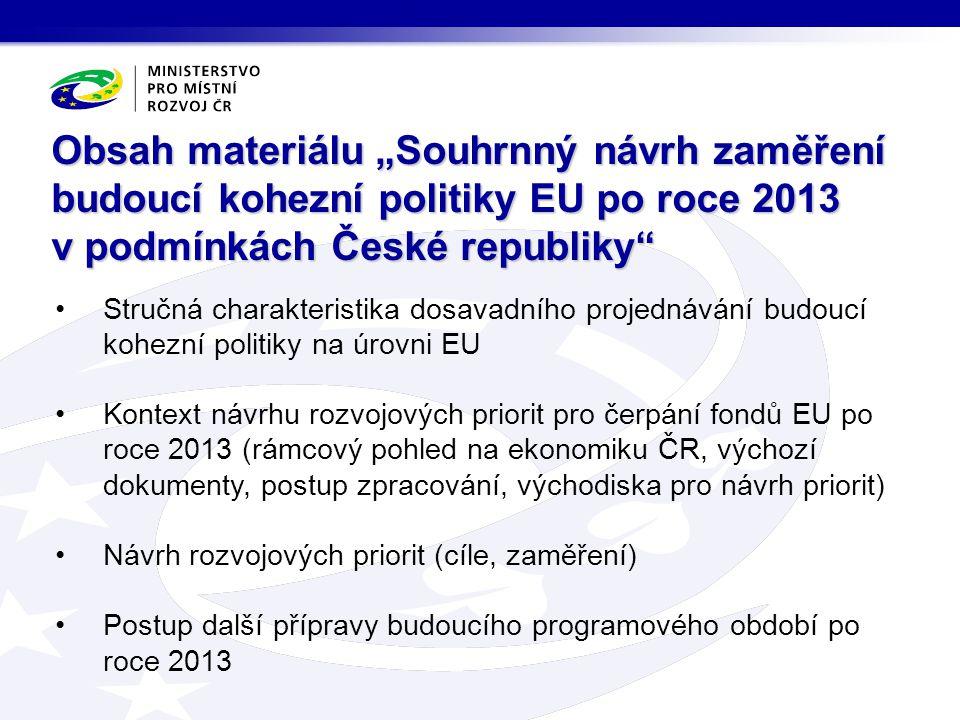 """Obsah materiálu """"Souhrnný návrh zaměření budoucí kohezní politiky EU po roce 2013 v podmínkách České republiky"""" Stručná charakteristika dosavadního pr"""