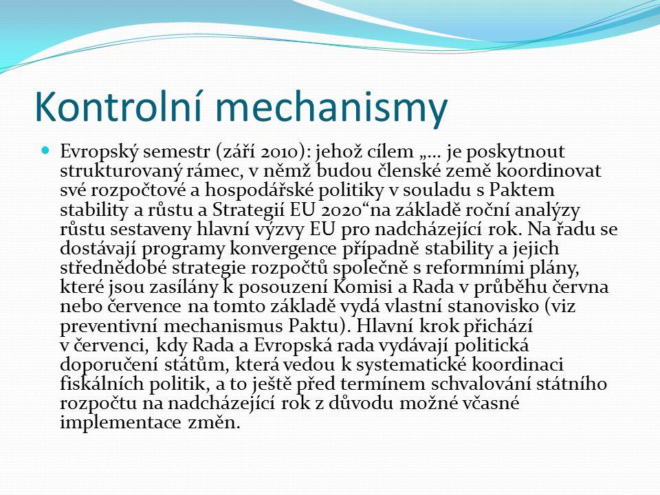 """Kontrolní mechanismy Evropský semestr (září 2010): jehož cílem """"… je poskytnout strukturovaný rámec, v němž budou členské země koordinovat své rozpočtové a hospodářské politiky v souladu s Paktem stability a růstu a Strategií EU 2020 na základě roční analýzy růstu sestaveny hlavní výzvy EU pro nadcházející rok."""