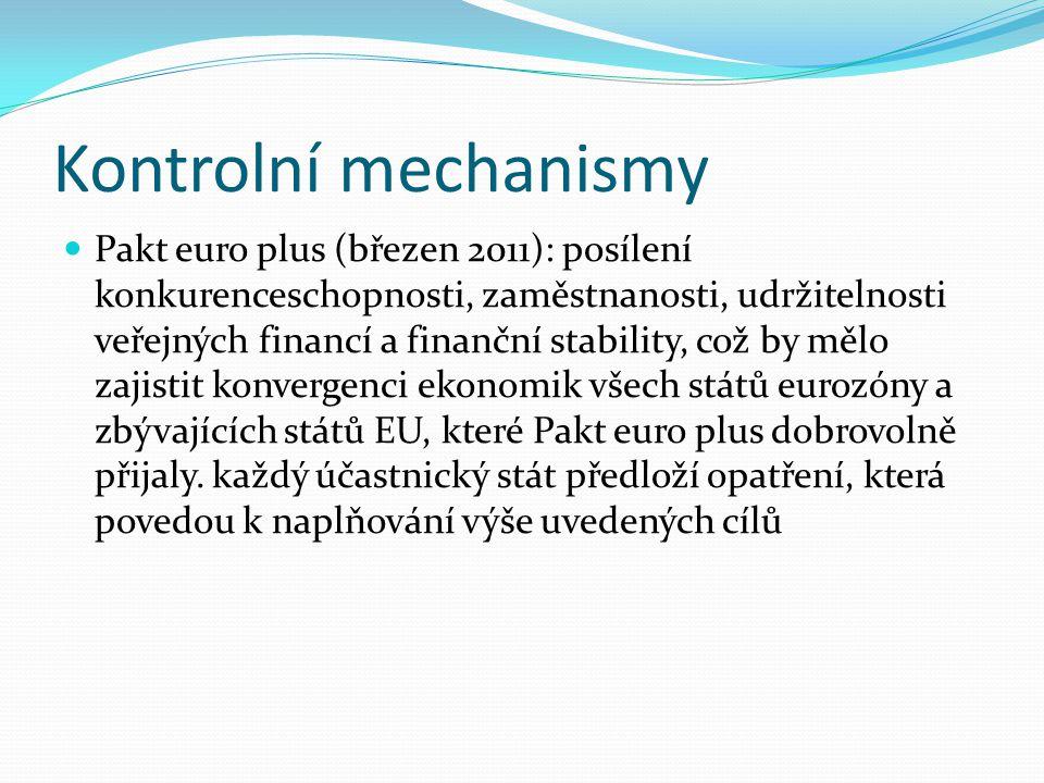 Kontrolní mechanismy Pakt euro plus (březen 2011): posílení konkurenceschopnosti, zaměstnanosti, udržitelnosti veřejných financí a finanční stability, což by mělo zajistit konvergenci ekonomik všech států eurozóny a zbývajících států EU, které Pakt euro plus dobrovolně přijaly.