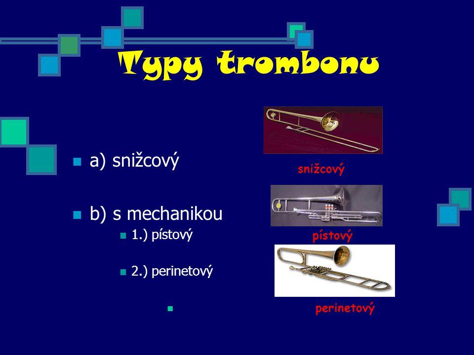 Typy trombonu a) snižcový b) s mechanikou 1.) pístový pístový 2.) perinetový perinetový snižcový
