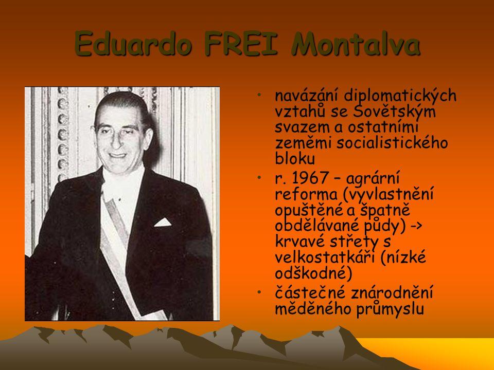 Eduardo FREI Montalva navázání diplomatických vztahů se Sovětským svazem a ostatními zeměmi socialistického bloku r. 1967 – agrární reforma (vyvlastně