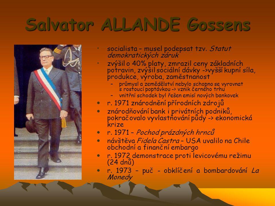 Salvator ALLANDE Gossens socialista – musel podepsat tzv. Statut demokratických záruk zvýšil o 40% platy, zmrazil ceny základních potravin, zvýšil soc