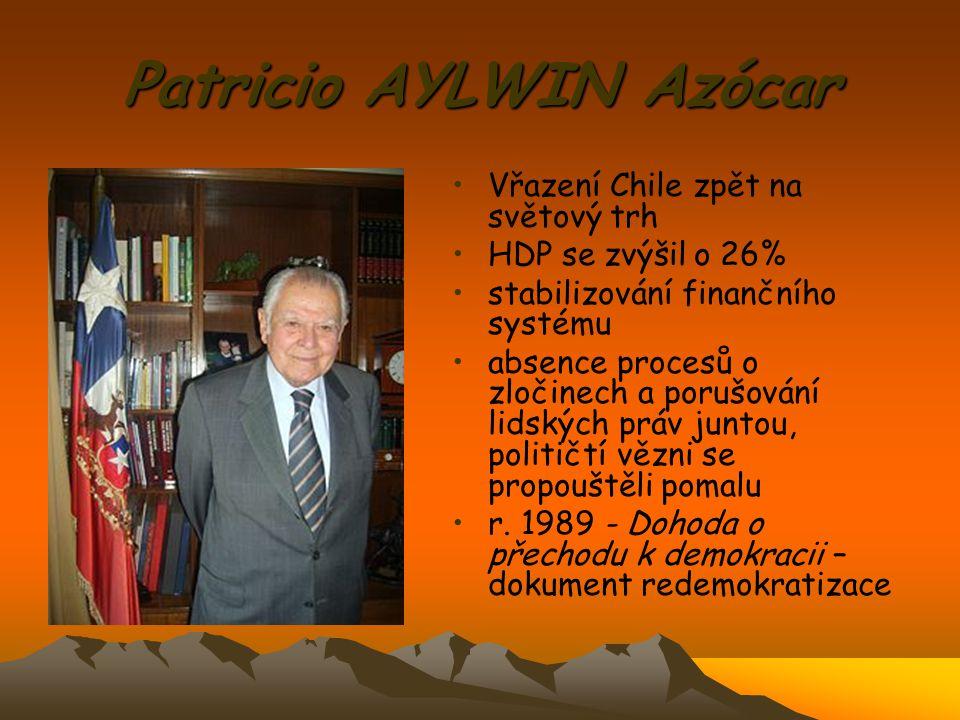 Patricio AYLWIN Azócar Vřazení Chile zpět na světový trh HDP se zvýšil o 26% stabilizování finančního systému absence procesů o zločinech a porušování