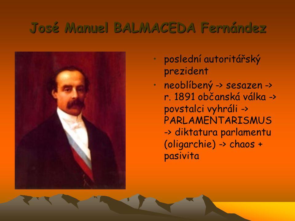 José Manuel BALMACEDA Fernández poslední autoritářský prezident neoblíbený -> sesazen -> r. 1891 občanská válka -> povstalci vyhráli -> PARLAMENTARISM