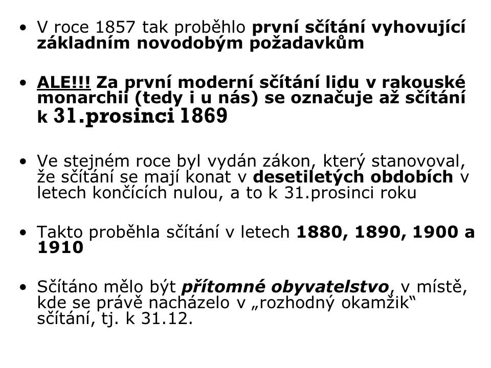 Československá sčítání lidu navázala na kvalitní rakouskou tradici (kontinuita dat, moderní obsah..) a postupně se zdokonalovala Upustilo se od rozhodného okamžiku k 31.12 (Proč asi?) Další sčítání lidu se tak uskutečnila v letech 1921, 1930, 1950, 1961, 1970, 1980, 1991, 2001, 2011 (většinou na začátku března nebo prosince) (Proč to nejsou vše roky končící nulou a chybí 1940?) Ve dvacátých letech se předpokládalo, že sčítání budou prováděna podle vzoru z anglosaských zemí po pěti letech, ale včas se od toho upustilo (Proč asi?)