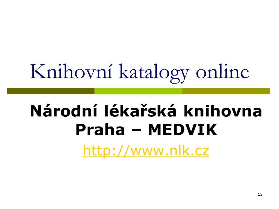 13 Knihovní katalogy online Národní lékařská knihovna Praha – MEDVIK http://www.nlk.cz