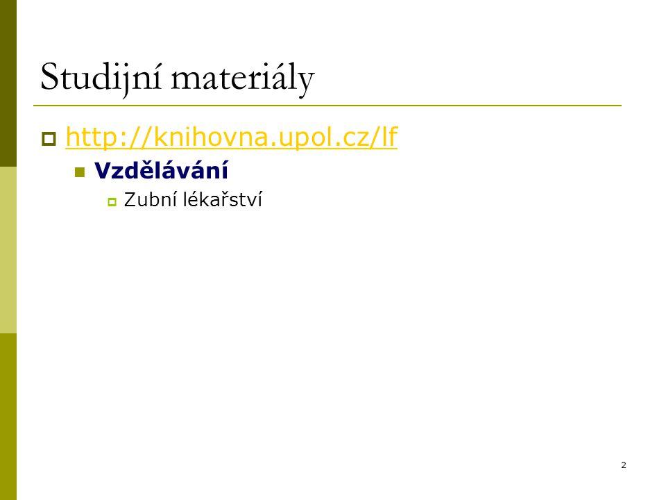 2 Studijní materiály  http://knihovna.upol.cz/lf http://knihovna.upol.cz/lf Vzdělávání  Zubní lékařství