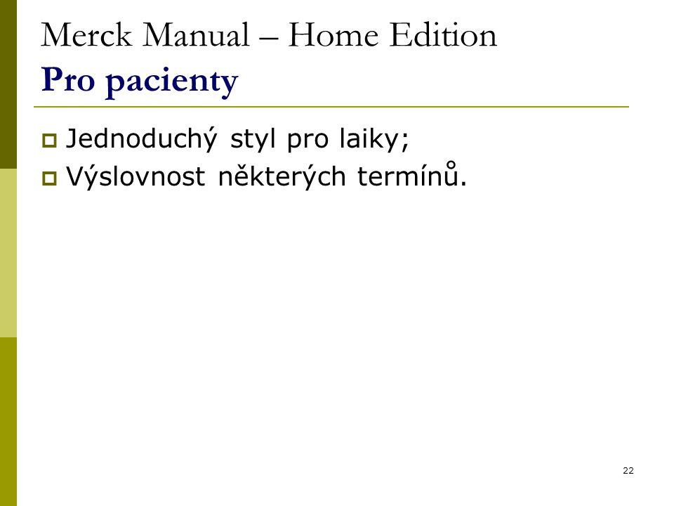 22 Merck Manual – Home Edition Pro pacienty  Jednoduchý styl pro laiky;  Výslovnost některých termínů.