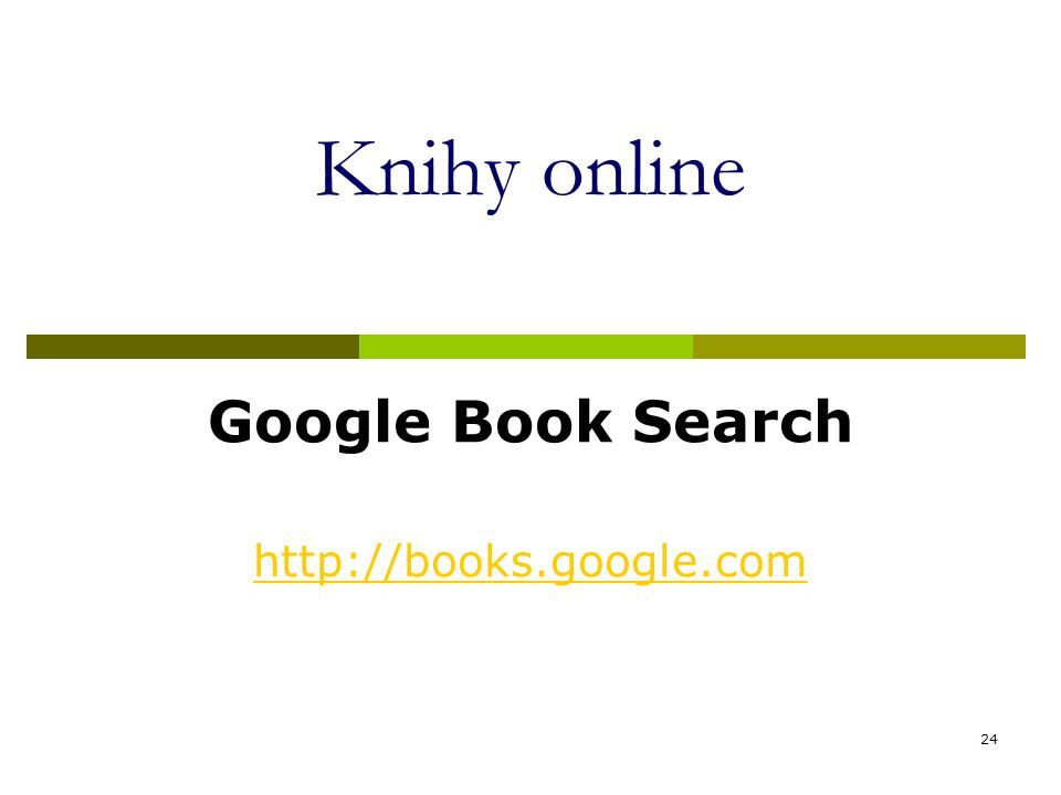 24 Knihy online Google Book Search http://books.google.com