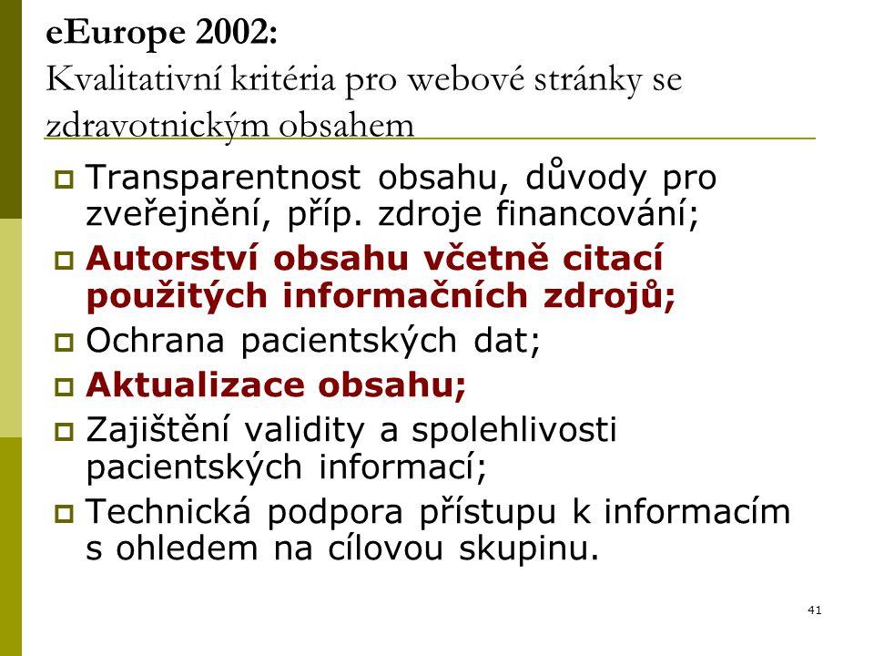 41 eEurope 2002: Kvalitativní kritéria pro webové stránky se zdravotnickým obsahem  Transparentnost obsahu, důvody pro zveřejnění, příp.