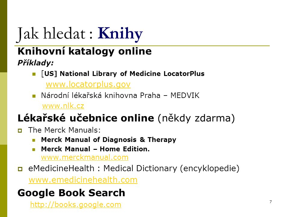 8 Knihovní katalogy online [ US] National Library of Medicine LocatorPlus http://www.locatorplus.gov