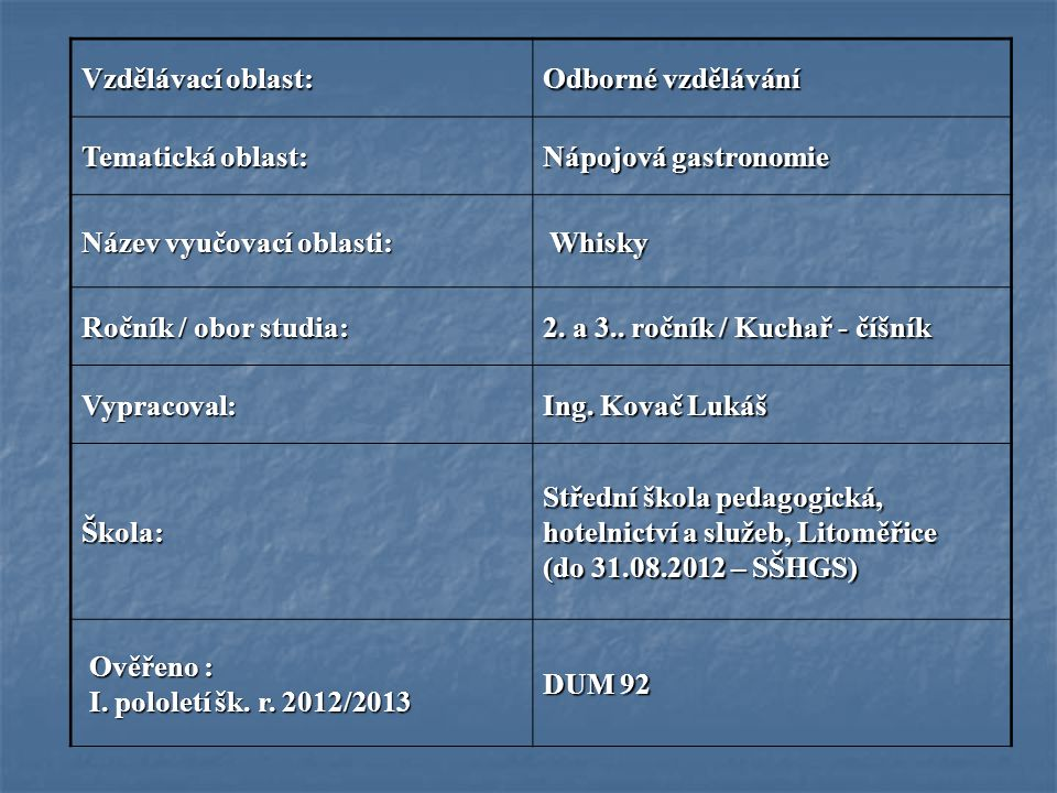 Vzdělávací oblast: Odborné vzdělávání Tematická oblast: Nápojová gastronomie Název vyučovací oblasti: Whisky Ročník / obor studia: 2. a 3.. ročník / K