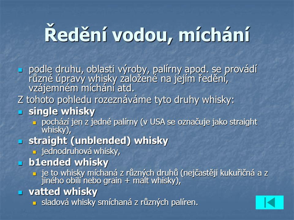 Ředění vodou, míchání podle druhu, oblasti výroby, palírny apod. se provádí různé úpravy whisky založené na jejím ředění, vzájemném míchání atd. podle