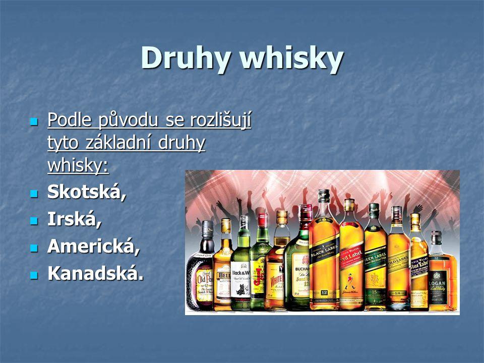 Druhy whisky Podle původu se rozlišují tyto základní druhy whisky: Podle původu se rozlišují tyto základní druhy whisky: Skotská, Skotská, Irská, Irsk