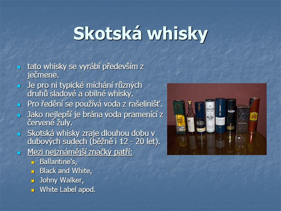 Skotská whisky tato whisky se vyrábí především z ječmene. tato whisky se vyrábí především z ječmene. Je pro ni typické míchání různých druhů sladové a