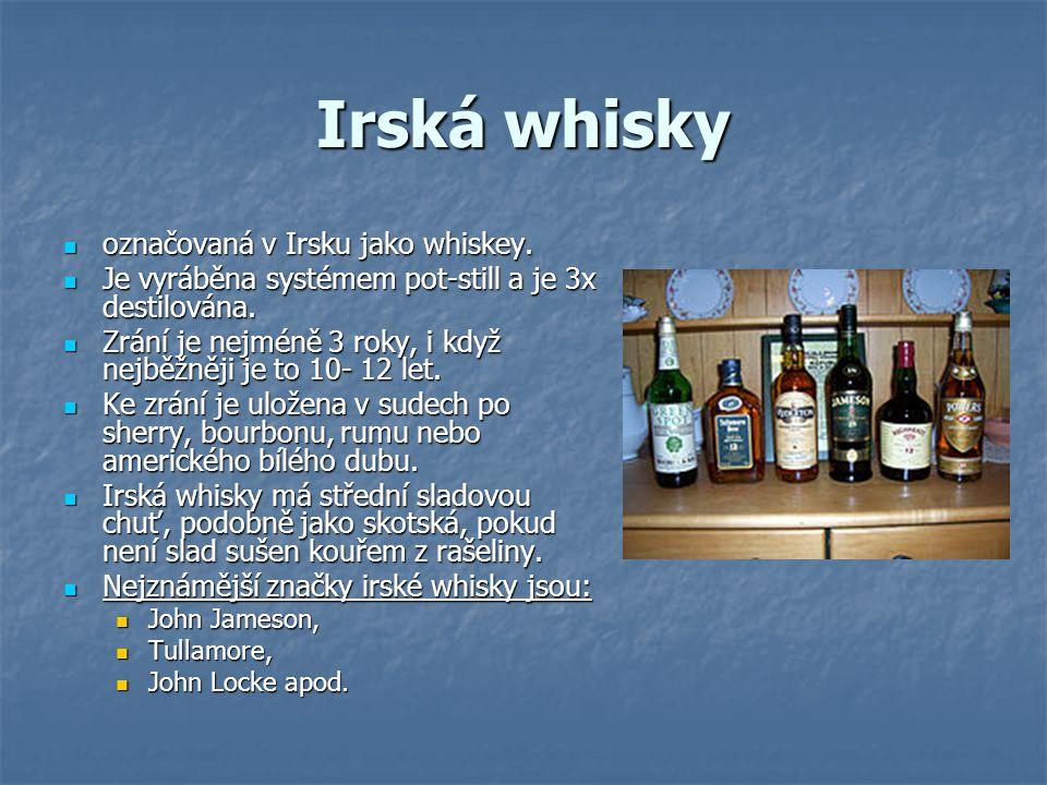 Irská whisky označovaná v Irsku jako whiskey. označovaná v Irsku jako whiskey. Je vyráběna systémem pot-still a je 3x destilována. Je vyráběna systéme