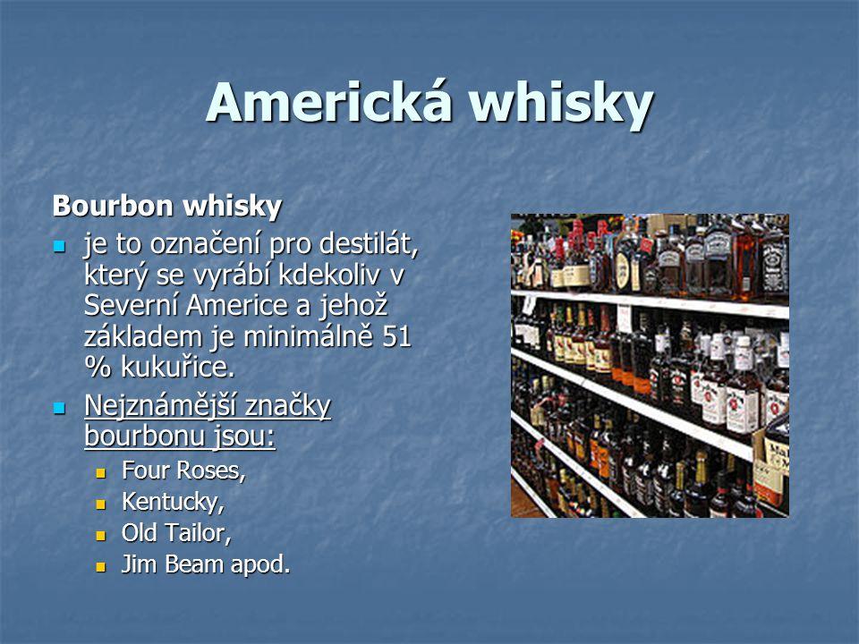 Americká whisky Bourbon whisky je to označení pro destilát, který se vyrábí kdekoliv v Severní Americe a jehož základem je minimálně 51 % kukuřice. je