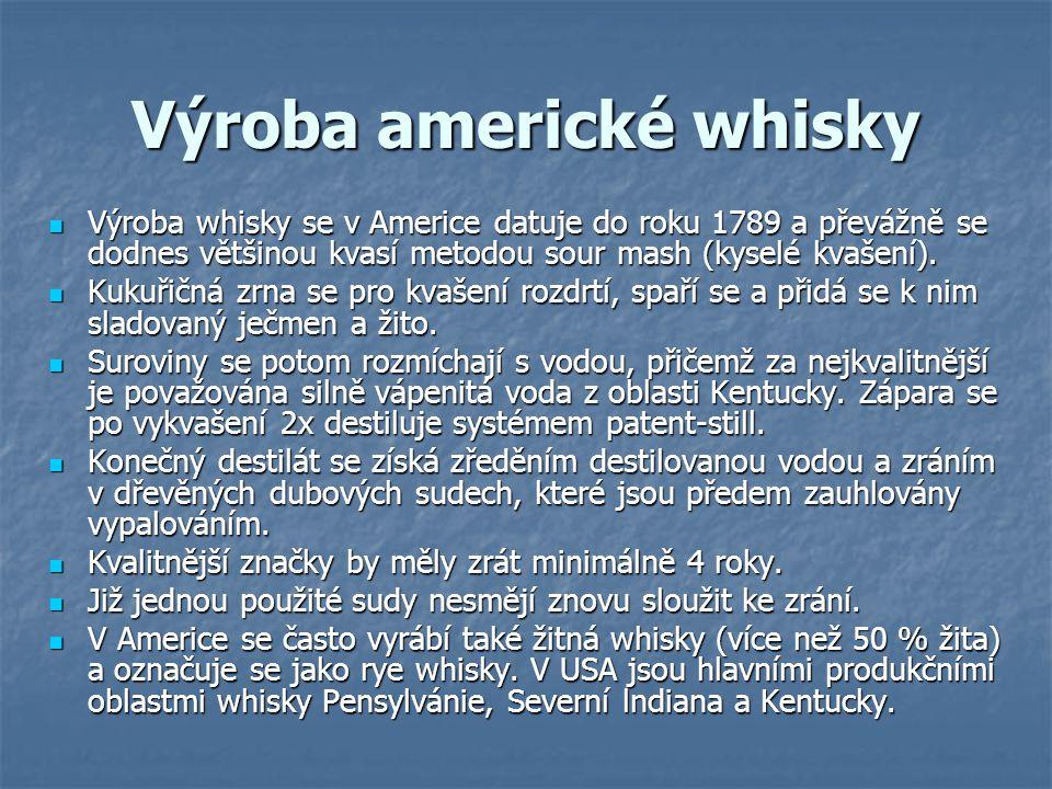 Výroba americké whisky Výroba whisky se v Americe datuje do roku 1789 a převážně se dodnes většinou kvasí metodou sour mash (kyselé kvašení).