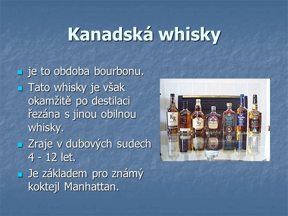 Kanadská whisky je to obdoba bourbonu. je to obdoba bourbonu. Tato whisky je však okamžitě po destilaci řezána s jinou obilnou whisky. Tato whisky je