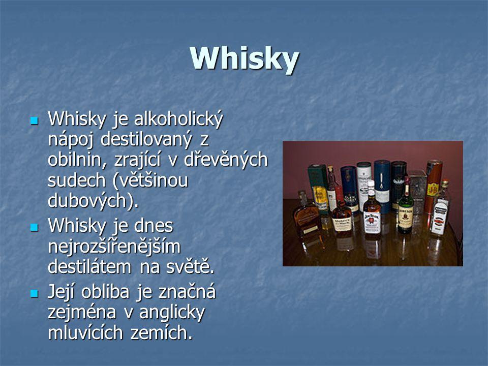 Whisky Whisky je alkoholický nápoj destilovaný z obilnin, zrající v dřevěných sudech (většinou dubových). Whisky je alkoholický nápoj destilovaný z ob