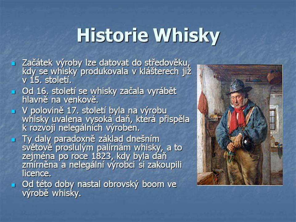 Historie Whisky Začátek výroby lze datovat do středověku, kdy se whisky produkovala v klášterech již v 15. století. Začátek výroby lze datovat do stře