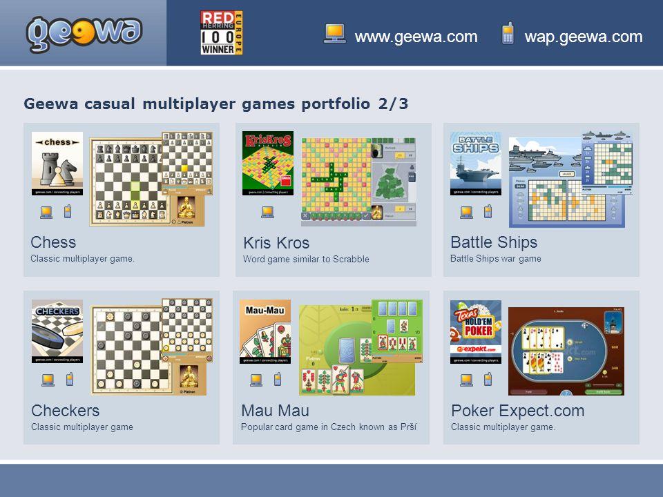 www.geewa.comwap.geewa.com Geewa casual multiplayer games portfolio 2/3 Checkers Classic multiplayer game Battle Ships Battle Ships war game Chess Classic multiplayer game.