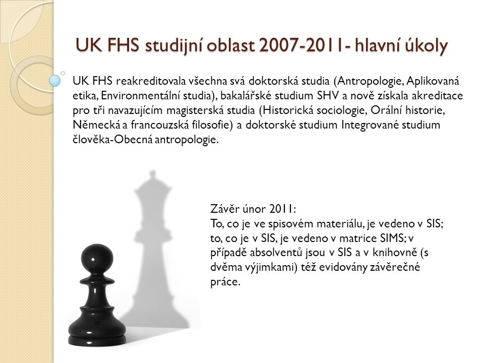 UK FHS studijní oblast 2007-2011- hlavní úkoly UK FHS reakreditovala všechna svá doktorská studia (Antropologie, Aplikovaná etika, Environmentální stu