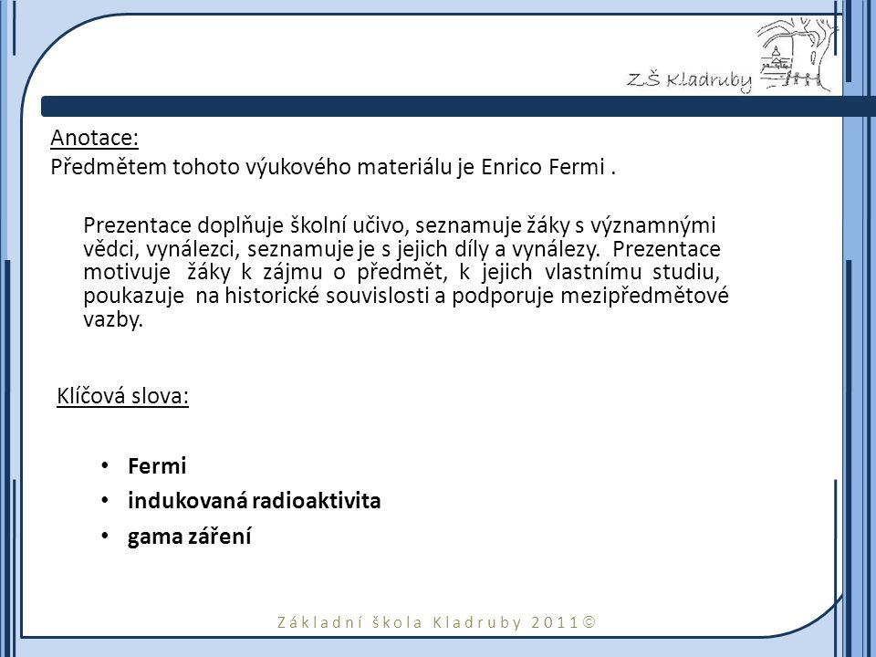 Základní škola Kladruby 2011  Anotace: Předmětem tohoto výukového materiálu je Enrico Fermi.