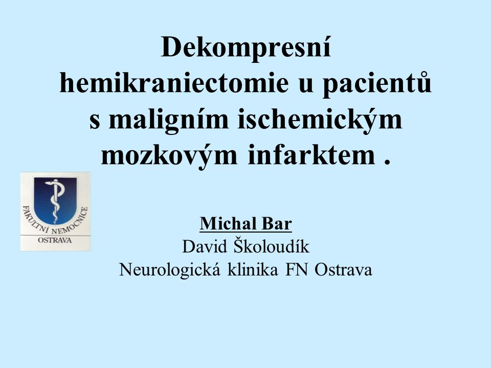 Maligní mozkový infarkt 1-10 % všech mozkových infarktů Mezi 2-5 dnem, pozdní rekanalizace střední mozkové tepny (M1 úseku) Mortalita mezi 60-90% u neoperovaných pacientů Nejasná kriteria k operaci