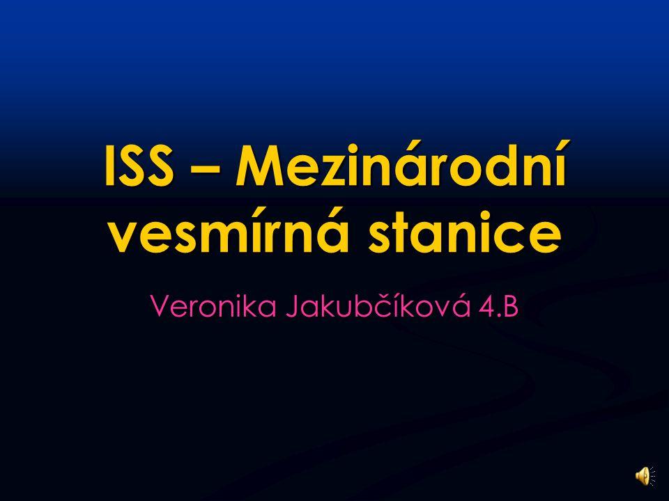 ISS – Mezinárodní vesmírná stanice Veronika Jakubčíková 4.B