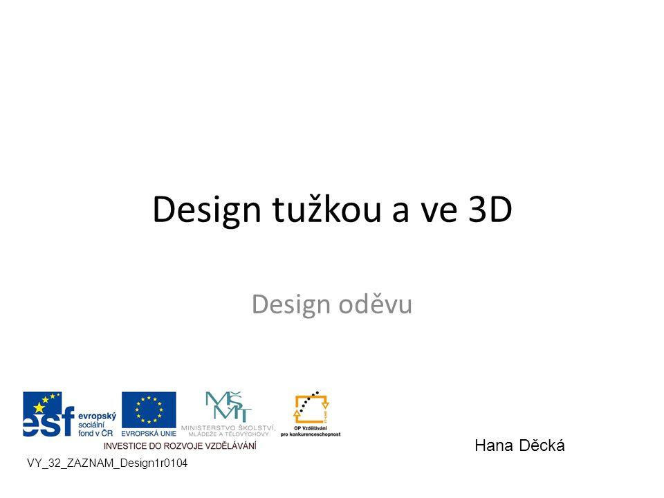 Design tužkou a ve 3D Design oděvu VY_32_ZAZNAM_Design1r0104 Hana Děcká