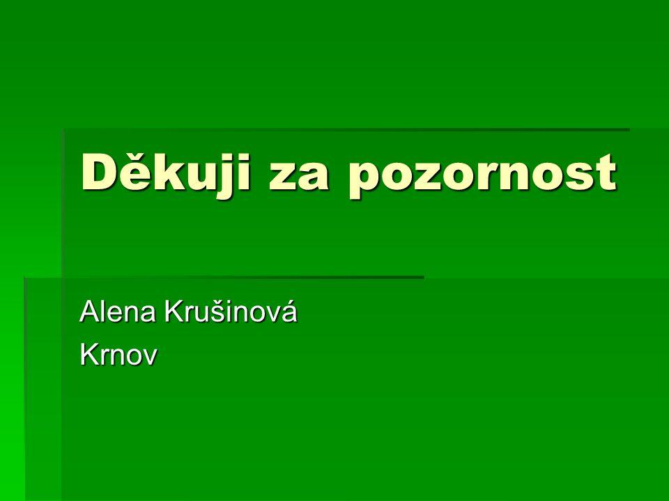 Děkuji za pozornost Alena Krušinová Krnov