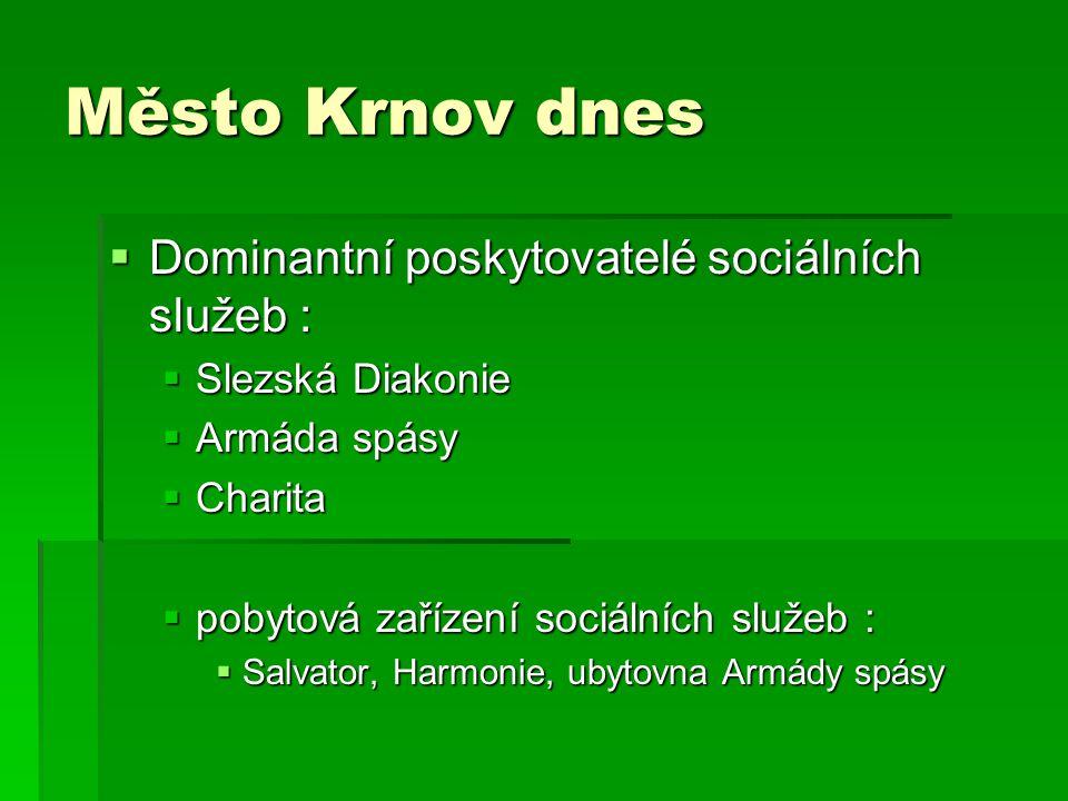 Město Krnov dnes  Dominantní poskytovatelé sociálních služeb :  Slezská Diakonie  Armáda spásy  Charita  pobytová zařízení sociálních služeb :  Salvator, Harmonie, ubytovna Armády spásy